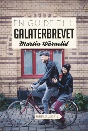 En guide till Galaterbrevet - Martin Wärnelid