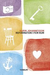 Reformation i fem rum - Karin Johannesson