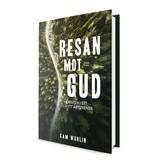 Resan mot Gud - kristen i ett nytt årtusende - Sam Wohlin