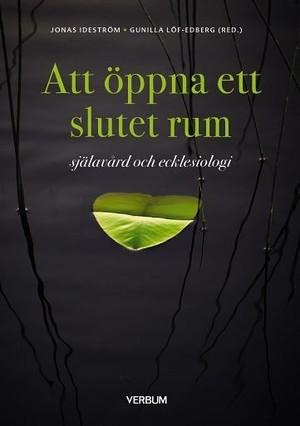 Att öppna ett slutet rum - Jonas Ideström, Gunilla Löf Edberg (red)