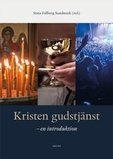 Kristen gudstjänst - en introduktion - Stina Fallberg Sundmark (red.)