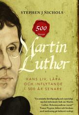 Martin Luther - hans liv, lära och inflytande - 500 år senare - Stephen J Nichols