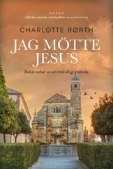 Jag mötte Jesus - Charlotte  Rørth