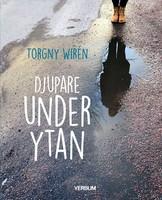Djupare under ytan - Torgny Wirén