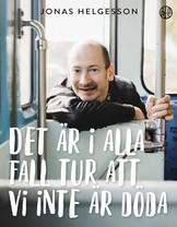 Det är i alla fall tur att vi inte är döda - Jonas Helgesson