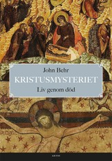 Kristusmysteriet: Liv genom död - John Behr