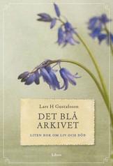 Det blå arkivet: Liten bok om liv och död - Lars H Gustafsson