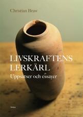 Livskraftens lerkärl - Uppsatser och essayer - Christian Braw