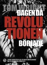 Dagen då revolutionen började - Tom Wright