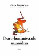 Den avhumaniserade människan -  Glenn Hægerstam