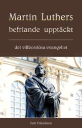 Martin Luthers befriande upptäckt - Seth Erlandsson