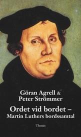 Ordet vid bordet - Martin Luthers bordssamtal