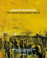 Som en rörelse - På spaning efter diakoni i vår tid - Karin Ahlqvist, Charlotte Säll