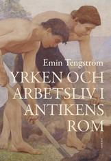 Yrken och arbetsliv i antikens Rom - Emin Tengström