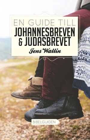 En guide till Johannesbreven & Judasbrevet - Jens Wallin