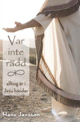 Var inte rädd - allting är i Jesu händer - Hans Jansson