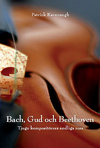 Bach, Gud och Beethoven: Tjugo kompositörers andliga resa - Patrick Kavanaugh
