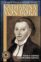 Katharina von Bora: A Reformation Life