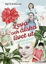 Leva och älska livet ut - Alf B Svensson