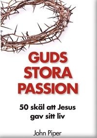 Guds stora passion: 50 skäl att Jesus gav sitt liv - Don Piper