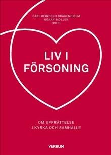 Liv i försoning - Carl Reinhold Bråkenhielm, Göran Möller (red)