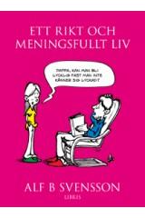 Ett rikt och meningsfult liv - Alf B Svensson