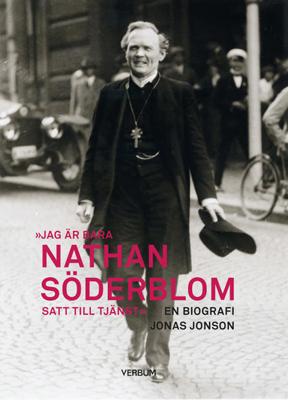Jag är bara Nathan Söderblom, satt till tjänst - Jonas Jonson