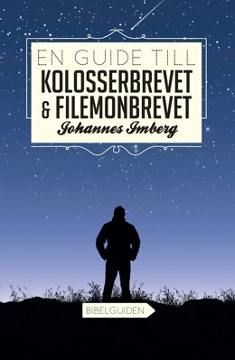 En guide till Kolosserbrevet & Filemonbrevet - Johannes Imberg