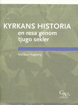 Kyrkans historia en resa genom tjugo sekler - Markus Hagberg